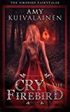 Cry of the Firebird (The Firebird Fairytales Book 1)
