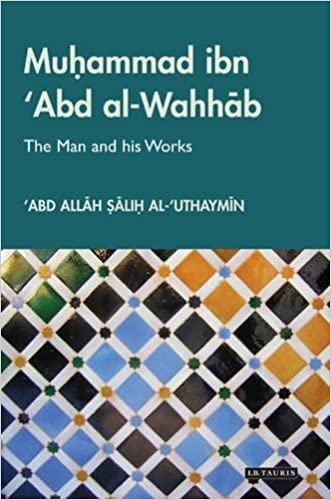 Muhammad Ibn 'Abd al-Wahhab: The Man and his Works (Library of Middle East History)