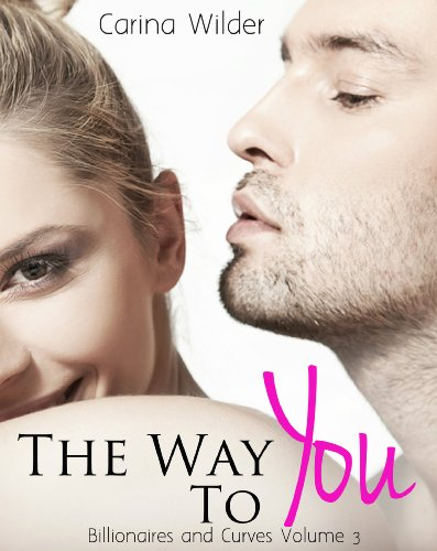 Carina Wilder - The Way To You (A BBW Billionaire Romance) (Billionaires and Curves)