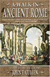 A Walk in Ancient Rome: A Vivid Journey Back in Time (1416504176) by Cullen, John T.