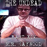 The Undead, Part 14 | R. R. Haywood