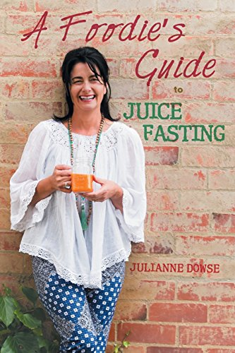 A Foodie's Guide to Juice Fasting by Julianne Dowse