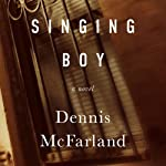 Singing Boy: A Novel | Dennis McFarland