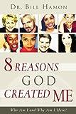 Bill Hamon Who am I and Why am I Here: Eight Reasons God Created the Human Race