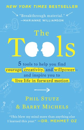 Download The Tools: 5 Tools to Help You Find Courage, Creativity, and Willpower--and Inspire You to Live Life in Forward Motion