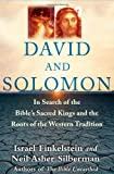 David and Solomon: In Search of the Bibles Sacred Kings and the Roots of the Western Tradition