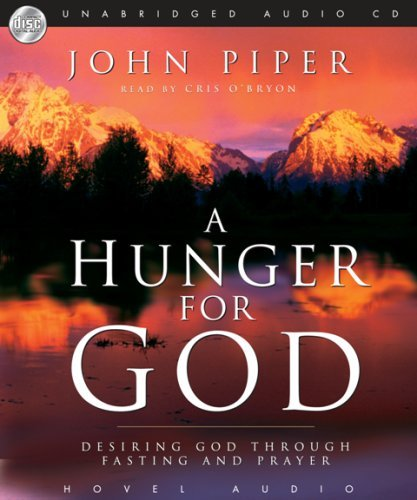 A Hunger For God: Desiring God Through Fasting and Prayer [Audiobook][Unabridged] (Audio CD), by -John Piper-