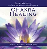 Chakra Healing: Guided Meditation and Guided Visualization Program