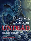 Drawing and Painting the Undead: Create Gruesome Ghouls for Graphic Novels, Computer Games, and Animation (Barron's Educational)
