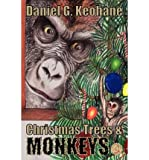 [ CHRISTMAS TREES & MONKEYS ] By Keohane, Daniel G ( Author) 2011 [ Paperback ]