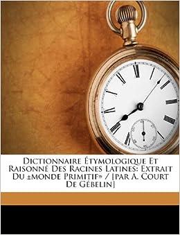 Dictionnaire tymologique et raisonn des racines latines extrait du