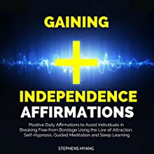 Gaining Independence Affirmations: Positive Daily Affirmations to Assist Individuals in Breaking Free from Bondage Using the Law of Attraction, Self-Hypnosis, Guided Meditation and Sleep Learning Speech by Stephens Hyang Narrated by Robert Gazy
