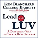 Lead with Luv: A Different Way to Create Real Success Audiobook by Ken Blanchard, Colleen Barrett Narrated by Herb Kelleher, Ken Blanchard, Colleen Barrett
