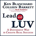 Lead with Luv: A Different Way to Create Real Success   Ken Blanchard,Colleen Barrett