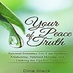 Your Peace of Truth: Spiritual Guidance for Your Spiritual Awakening, Spiritual Healing, and Undoing the Ego for Good | Dina Black