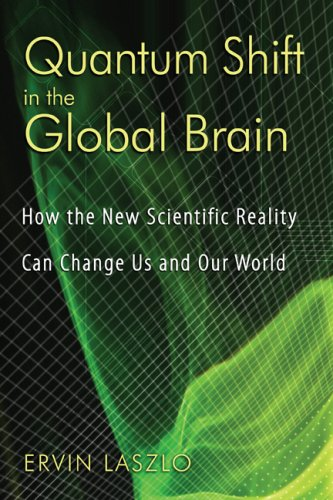 Quantum Shift in the Global Brain How the New Scientific Reality Can Change Us and Our World