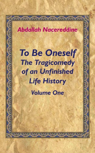 To Be Oneself: The Tragicomedy of an Unfinished Life History Volume 1