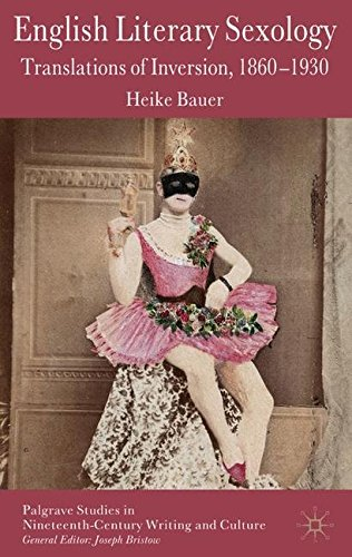 English Literary Sexology: Translations of Inversion, 1860-1930 (Palgrave Studies in Nineteenth-Century Writing and Cult
