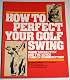 "How to perfect your golf swing: Using ""connection"" and the seven common denominators"