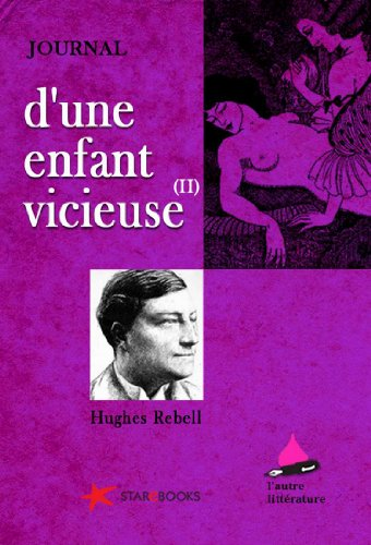 Hughes Rebell - Journal d'une enfant vicieuse. Rose, demoiselle à marier. Livre II (L'autre littérature t. 3) (French Edition)