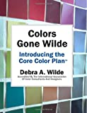 Ms. Debra A. Wilde Colors Gone Wilde: Introducing the Core Color Plan