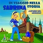Sabrina a spasso nel Medioevo: Sabrina in viaggio nella storia | Paola Ergi