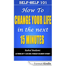 Self-Help 101: How to Change your Life in the next 15 minutes? (English Edition)