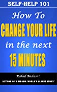 Self-Help 101: How to Change your Life in the next 15 minutes?
