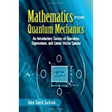Mathematics for Quantum Mechanics: An Introductory Survey of Operators, Eigenvalues, and Linear Vector Spaces (Dover Books on Mathematics)by John David Jackson