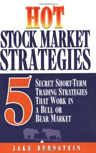 Hot Stock Market Strategies: 5 Secret Investment Tools That Work in a Bull or Bear Market