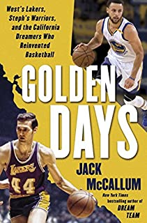 Book Cover: Golden Days: West's Lakers, Steph's Warriors, and the California Dreamers Who Reinvented Basketball