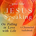 Jesus Speaking: On Falling in Love with Life Audiobook by Gina Lake Narrated by Gina Lake