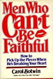 img - for Men Who Can't Be Faithful: How to Pick Up the Pieces When He's Breaking Your Heart book / textbook / text book