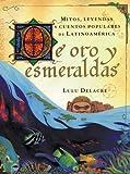 De oro y esmeraldas: mitos, leyendas y cuentos popules de latinoamérica