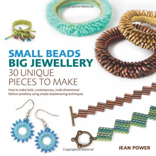 Small Beads, Big Jewellery: 40 Unique Pieces to Make