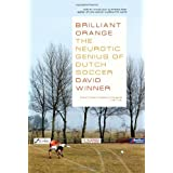 Brilliant Orange: The Neurotic Genius of Dutch Soccer ~ David Winner