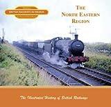 British Railways in Colour: The North Eastern Region