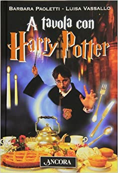A tavola con harry potter barbara paoletti luisa vassallo libri - A tavola con harry potter ...