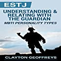 ESTJ: Understanding & Relating with the Guardian: MBTI Personality Types Audiobook by Clayton Geoffreys Narrated by Patrick Bennett