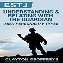 ESTJ: Understanding & Relating with the Guardian: MBTI Personality Types (       UNABRIDGED) by Clayton Geoffreys Narrated by Patrick Bennett