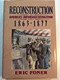 Reconstruction: America's Unfinished Revolution, 1863-1877 (New American Nation Series) (0060158514) by Eric Foner