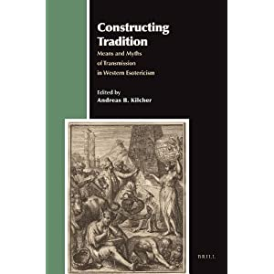 Constructing Tradition: Means and Myths of Transmission in Western Esotericism (Aries Book Series Texts and Studies in Western Esotericism)
