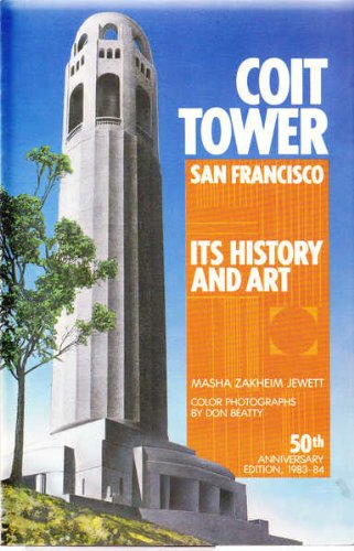 Coit Tower, San Francisco, Its History and Art Masha Zakheim Jewett and Don Beatty