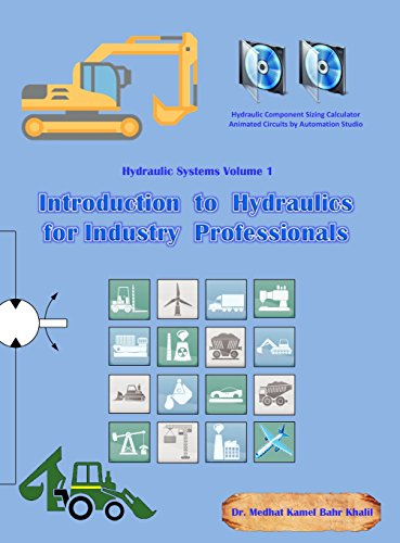 Introduction to Hydraulics for Industry Professionals: Hydraulic Systems Volume 1, by Medhat Khalil