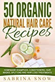 50 Organic Natural Hair Care Recipes: Homemade Shampoos, Conditioners, Hair Masks, Split End and Hair Loss Treatments