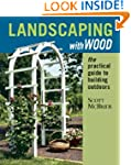Landscaping with Wood: The Practical...