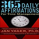 365 Daily Affirmations for Time Management (       UNABRIDGED) by Jan Yager, Ph.D. Narrated by Sean Wybrant