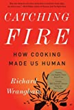 img - for Catching Fire: How Cooking Made Us Human book / textbook / text book