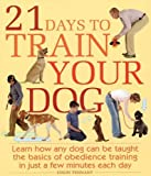img - for 21 Days to Train Your Dog: Learn how any dog can be taught the basics of obedience training in just a few minutes each day by Tennant, Colin (2006) Paperback book / textbook / text book