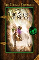 The Stone Of Mercy: Book 1 Of The Centaur Chronicles